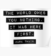 The world owes you nothing - Mark Twain Poster