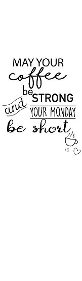 May Your Coffee Be Strong And Your Monday Be Short Posters By