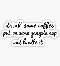 Drink some coffee, Put on gangsta rap, and Handle it Sticker