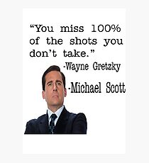 The Office Quote - You Miss 100% Of The Shots You Don't Take Photographic Print