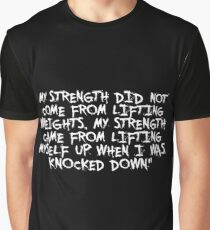 My strength did not... Gym Motivational Quote Graphic T-Shirt