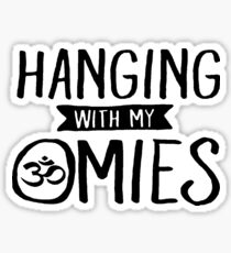 Hanging with my Omies Sticker