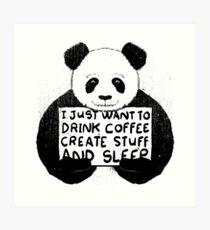 I Just Want to Drink Coffee Create Stuff and Sleep Art Print