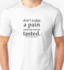 Don't Judge A Pain... Unisex T-Shirt