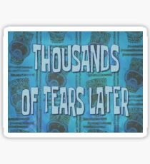 Thousands of Tears Later Sticker