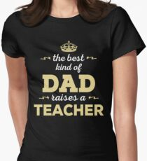 The Best Kind Of Dad Raises A Teacher. Father's Day Gift For Dad. Women's Fitted T-Shirt