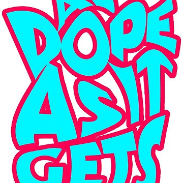 As Dope As It Get by MaryLewski