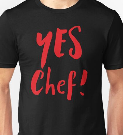 YES CHEF! Unisex T-Shirt