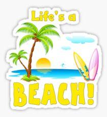 Life's a Beach! Sticker