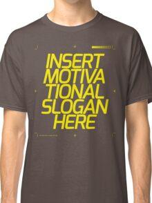 Motivational Slogan Classic T-Shirt