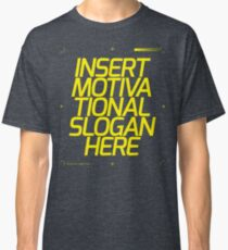 Motivational Slogan Classic T-Shirt