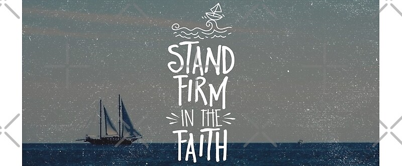 Stand Firm Designs : Quot stand firm in the faith mugs by jw arts crafts redbubble