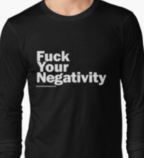 F**k Your Negativity Long Sleeve T-Shirt