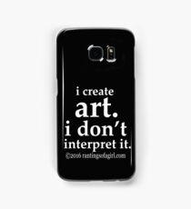 I Create Art... Samsung Galaxy Case/Skin