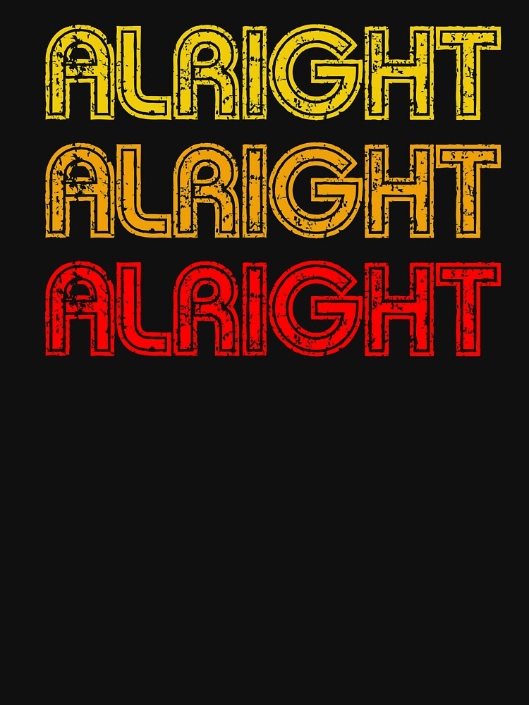 Dazed And Confused - Alright Alright Alright by movie-shirts
