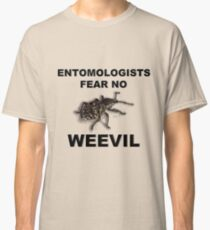 Entomologists Fear No Weevil Classic T-Shirt