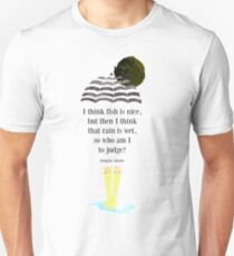 I think fish is nice, but then I think that rain is wet, so who am I to judge? Unisex T-Shirt