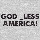 God _less America! by tastypaper