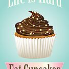 Life is Hard, Eat Cupcakes by Carolynne
