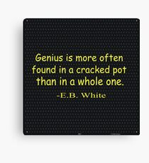 Genius is more often found in a cracked pot than in a whole one. -E.B. White Canvas Print