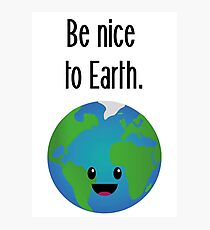 Be nice to earth Photographic Print