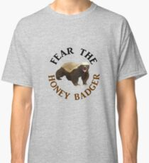 Fear the Honey Badger Classic T-Shirt