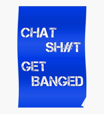 Chat Sh#t Get Banged Poster