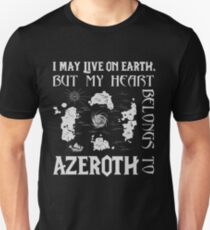 I may live on Earth but my heart belongs to Azeroth Unisex T-Shirt