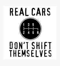 Real Cars Don't Shift Themselves Photographic Print