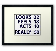 Looks 22, Feels 18, Acts 10, Really 50 Framed Print