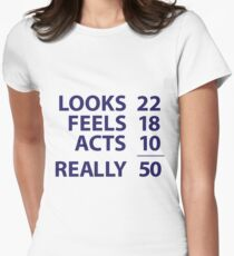 Looks 22, Feels 18, Acts 10, Really 50 T-Shirt