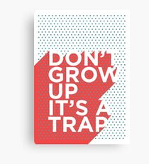 Don't Grow Up It's a Trap Canvas Print