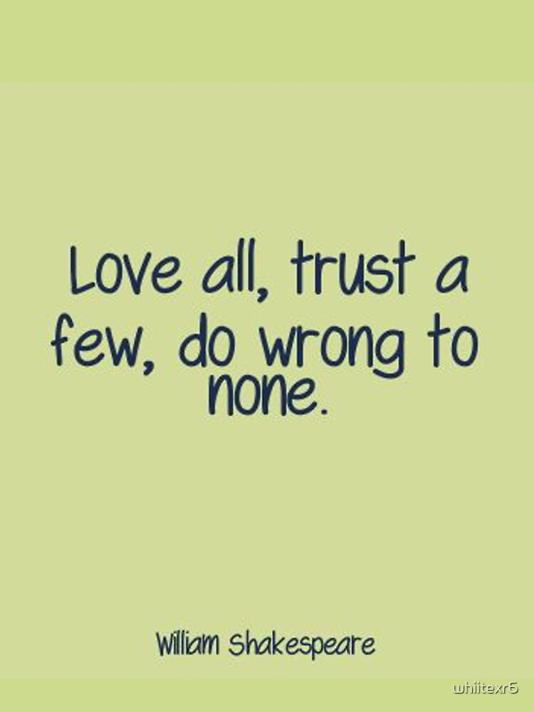 Shakespeare Quote Love All Trust A Few Do Wrong To None Graphic T