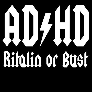 ADHD: Ritalin or Bust by Carpaccio