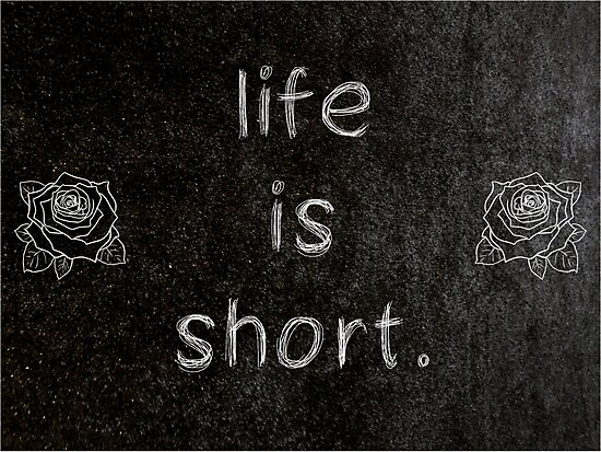 Life Is Short 3 Word Quotes Photographic Prints By Royston69