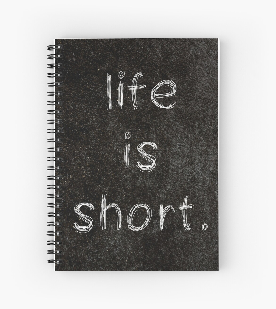 Life Is Short 3 Word Quotes Spiral Notebooks By Royston69 Redbubble