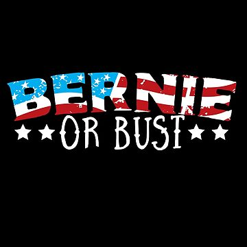 Bernie or Bust - Bernie Sanders for President 2016 Anti-Trump Anti-Hillary by frogcreek
