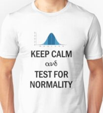 Keep Calm and Test for Normality Normal Bell Curve for Data Science Geeks and Scientists Unisex T-Shirt