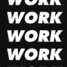 Work Work Work - White Text by thehiphopshop