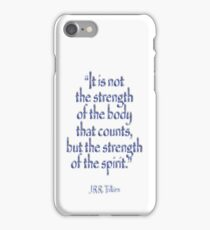 """Tolkien, """"It is not the strength of the body that counts, but the strength of the spirit."""" iPhone Case/Skin"""