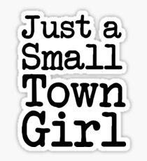 Just a Small Town Girl funny saying  Sticker