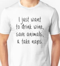 Drink Wine, Save Animals and Take Naps Unisex T-Shirt