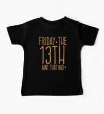 FRIDAY the 13th aint that bad Baby Tee