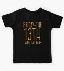 FRIDAY the 13th aint that bad Kids Tee