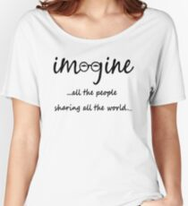 Imagine - John Lennon - Imagine All The People Sharing All The World... Typography Art Women's Relaxed Fit T-Shirt