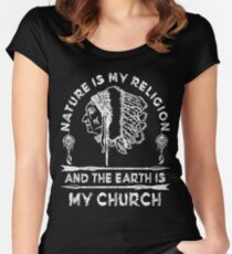 Native American - NATURE IS MY RELIGION AND THE EARTH IS MY CHURCH Women's Fitted Scoop T-Shirt
