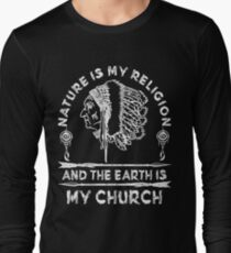 Native American - NATURE IS MY RELIGION AND THE EARTH IS MY CHURCH Long Sleeve T-Shirt