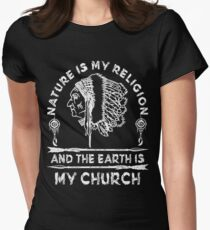 Native American - NATURE IS MY RELIGION AND THE EARTH IS MY CHURCH Women's Fitted T-Shirt