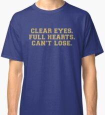 Clear eyes, full hearts, can't lose Classic T-Shirt