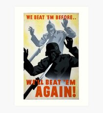 We beat 'em before... We'll beat 'em again! Art Print